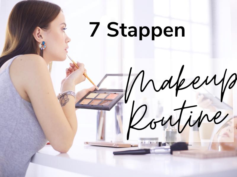 In 7 Stappen de beste Makeup Routine